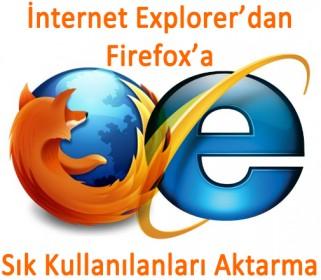 �nternet Explorer�dan S�k Kullan�lanlar� Firefox�a Aktarma