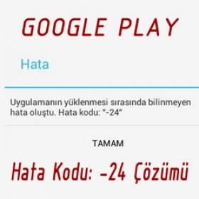 Google Play Hata Kodu -24 Çözümü