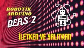 Robotik Arduino Eğitimi 2 İletken ve Yalıtkan