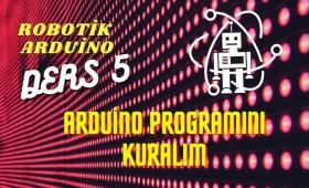 Robotik Arduino Eğitimi 5 Arduino Programını Kuralım